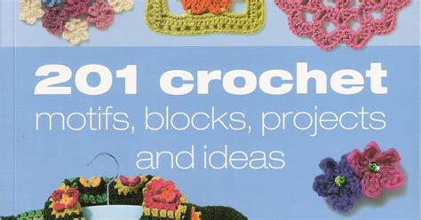 201 crochet motifs blocks projects and ideas books arriba en el desv 225 n motivos bloques proyectos e ideas
