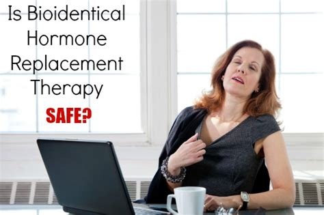 hormone replacement therapy hrt bhrt bioidentical bioidentical hormone replacement therapy safe