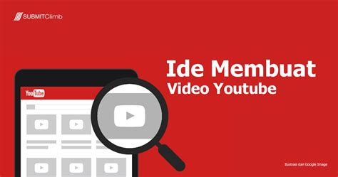 Membuat Video Youtube | ide membuat video youtube submitclimb strategi