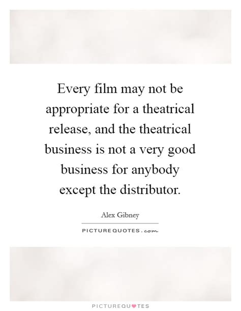 film business quotes every film may not be appropriate for a theatrical release