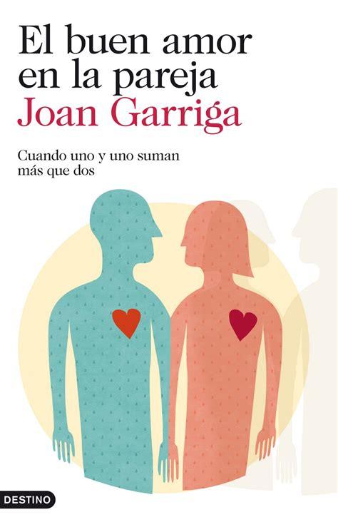 el buen amor en 8423346250 el buen amor en la pareja garriga joan sinopsis del libro rese 241 as criticas opiniones