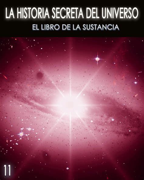 la historia secreta del universo el libro de la sustancia parte 11 171 eqafe