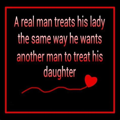 real men quotes on pinterest a real man treat his lady the same way inspirational