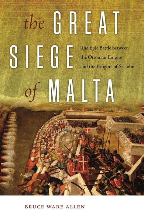 the great siege the great siege of malta by bruce ware allen historynet