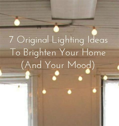 7 Ways To Brighten Your House With Lighting by Original Lighting Ideas To Brighten Your Home And Mood