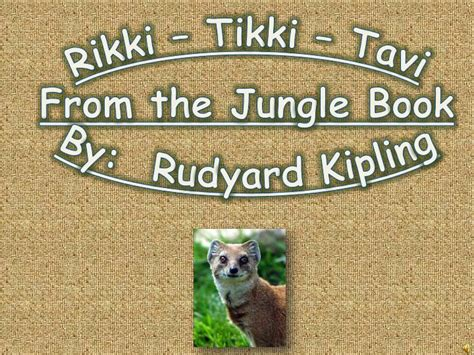 themes of the jungle book by rudyard kipling ppt rikki tikki tavi from the jungle book by
