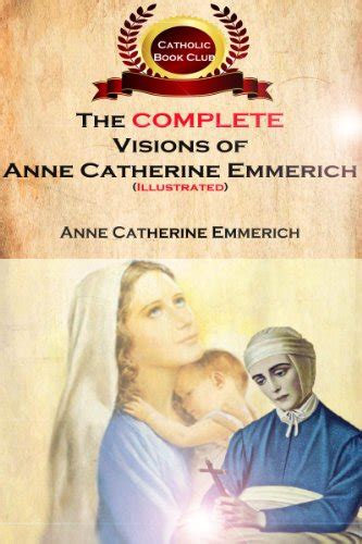libro the complete visions of the complete visions of anne catherine emmerich illustrated the lowly life and bitter passion