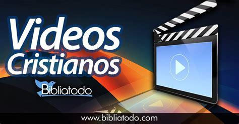 videos imagenes cristianas videos cristianos