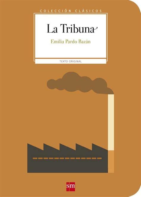 libro la tribuna la tribuna la tribuna pardo baz 193 n emilia sinopsis del libro rese 241 as criticas opiniones quelibroleo