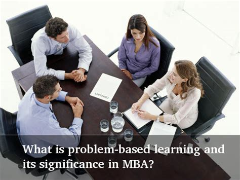 Study Based Mba In India by What Is The Significance Of Problem Based Learning In Mba