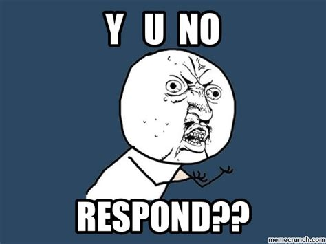 Why U Meme - y u no respond