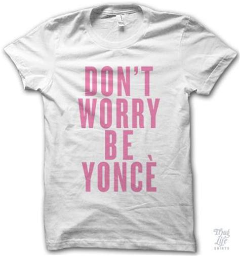 Dont Worry Be Yonce don t worry be yonce