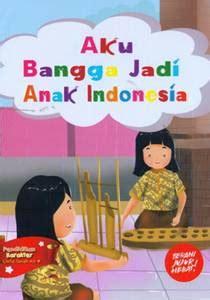 Aku Bangga Jadi Anak Indonesia aku bangga jadi anak indonesia toko buku buku laris