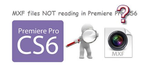 adobe premiere cs6 mxf import the reason why mxf files not reading in premiere pro cs6