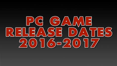 watch video game release calendar june 2016 2016 and 2017 pc game release dates list pc invasion