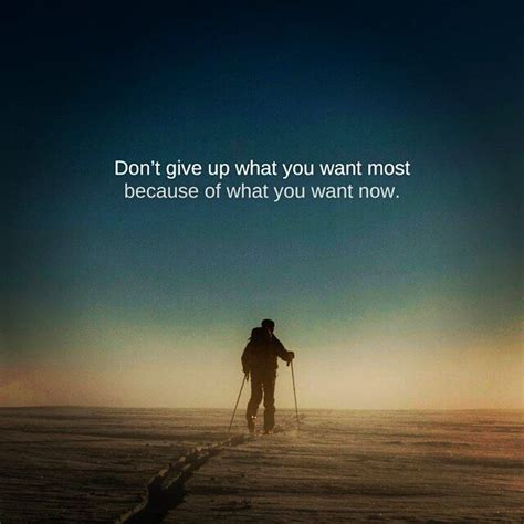 What I Want Now by Don T Give Up What You Want Most Because Of What You Want