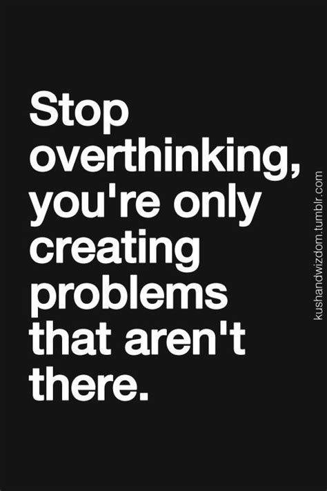 Ways To Stop Overthinking Everything by Stop Overthinking Quotes Need To