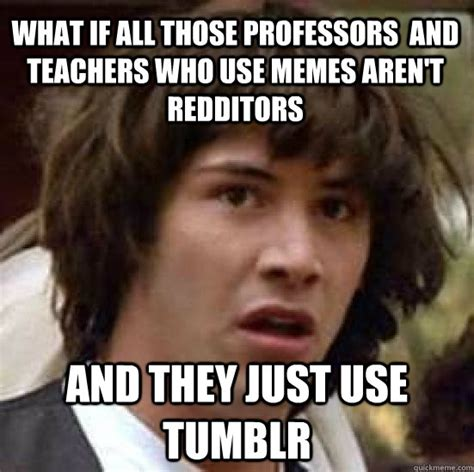 Use All The Memes - what if all those professors and teachers who use memes