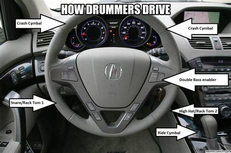 Drummer Meme - how drummers drive