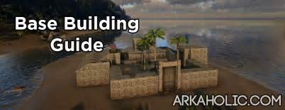 ark survival building guide how to build a base arkaholic