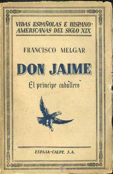 libro carlismo francisco melgar don jaime el pr 237 ncipe cabal comprar en todocoleccion 49334550