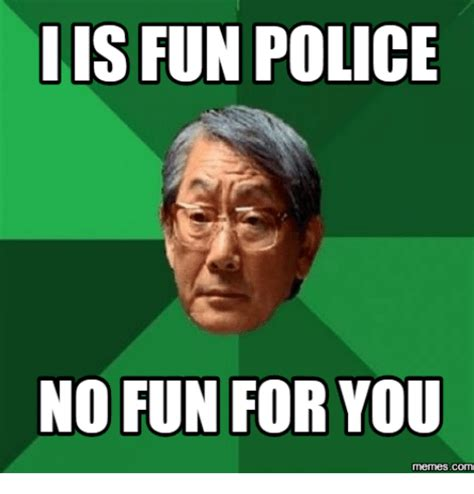 Fun Memes - 25 best memes about fun police meme fun police memes