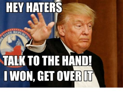 Get Over It Meme - hey haters talk to the hand i won get over it meme on me me