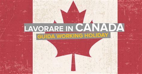 come fare per lavorare in lavorare in canada ottenere il working visto