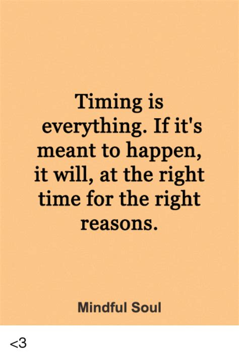 If It Happens To by Timing Is Everything If It S Meant To Happen It Will At