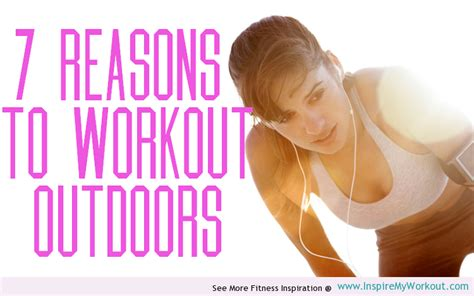 7 Reasons To Update Your Work Out by 7 Reasons To Workout Outside Inspiremyworkout A