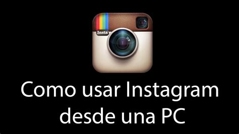 tutorial de como utilizar instagram como usar instagram desde una pc youtube