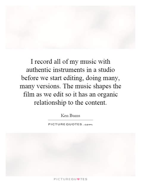 film editing quotes i record all of my music with authentic instruments in a