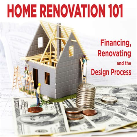 home renovation 101 financing renovating and the design