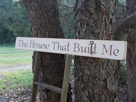 house that built me the house that built me distressed wood sign