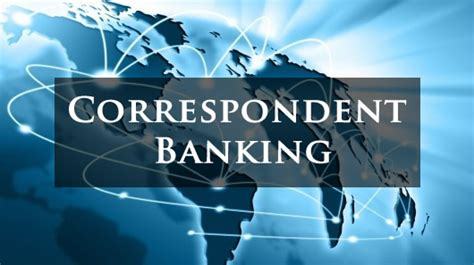 correspondent bank details the trends and considerations in correspondent banking