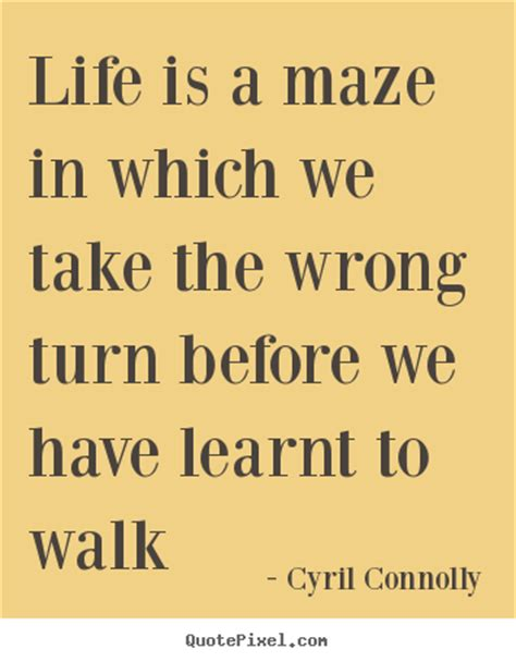 you took a wrong turning in the maze quote about life life is a maze in which we take the wrong
