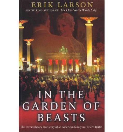 in the garden of beasts by erik larson book in the garden of beasts erik larson 9780857520432