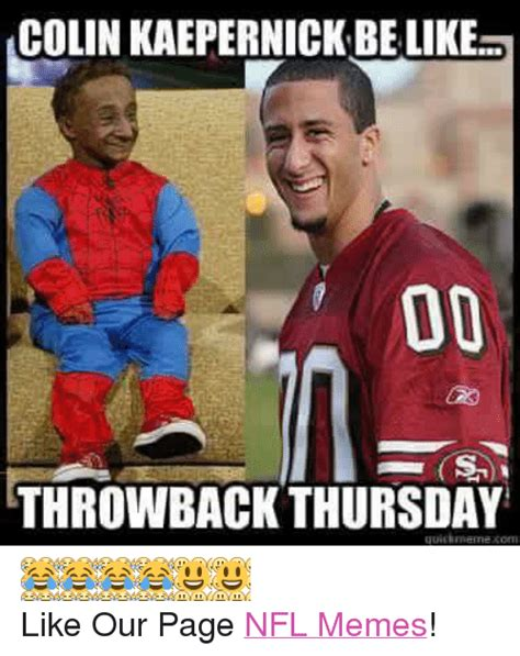 Kaepernick Memes - 25 best memes about be like colin kaepernick meme memes nfl and throwback thursday be