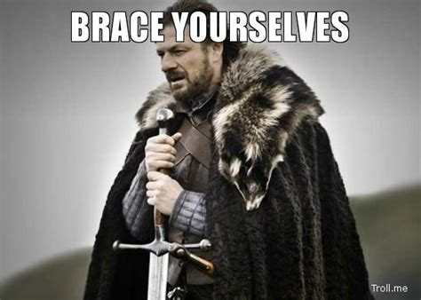 Brace Yourselves Meme - 25 best ideas about brace yourself meme on pinterest