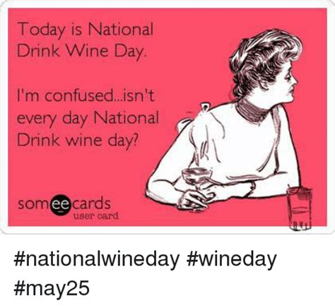 today  national drink wine day im confused isnt