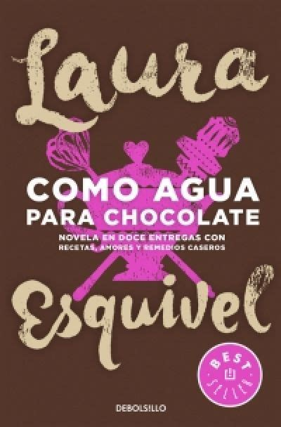 porque leer el libro como agua para chocolate como agua para chocolate esquivel laura sinopsis del libro rese 241 as criticas opiniones