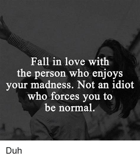 Meme In Love - fall in love with the person who enjoys your madness not