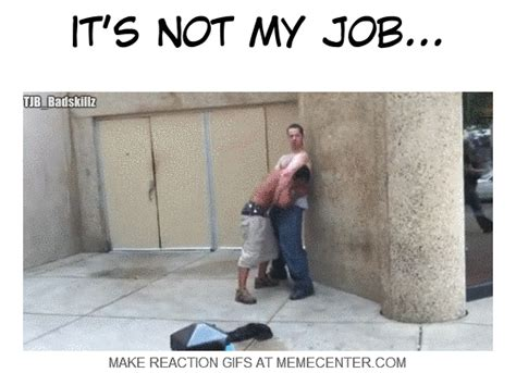 Not My Job Meme - and the quot it s not my job quot award goes to by tjb