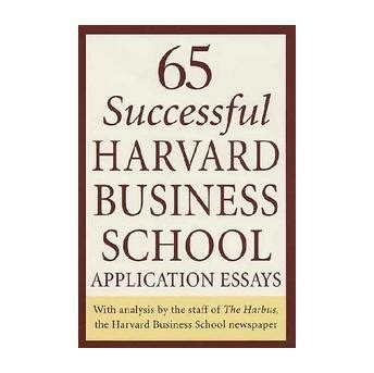 Harvard Mba Plus Two Application by 65 Successful Harvard Business School Application Essays
