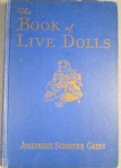 live and free books the book of live dolls by josephine scribner gates