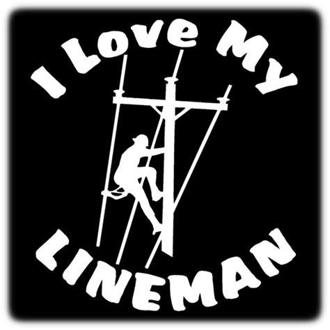i love my lineman decal