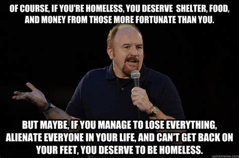Of Course You Can Meme - of course if you re homeless you deserve shelter food