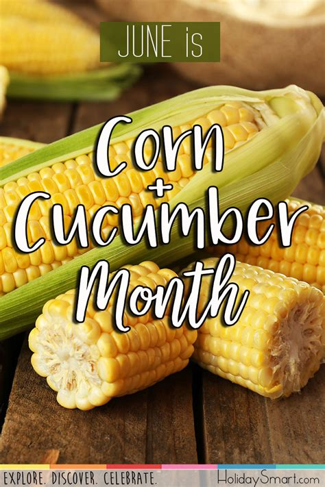 corn cucumber month holidaysmart