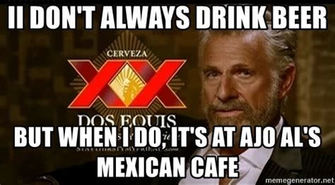 mexican martini meme ii don t always drink beer but when i do it s at ajo al s