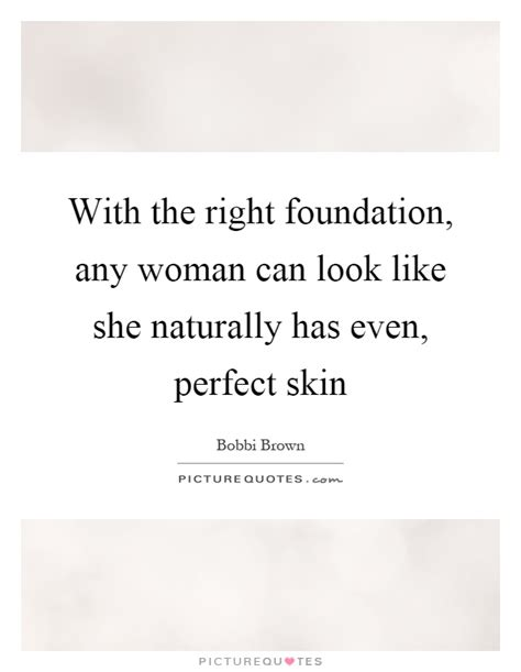 film skin quotes with the right foundation any woman can look like she